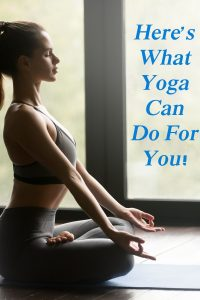 Here's What Yoga Can Do For You!