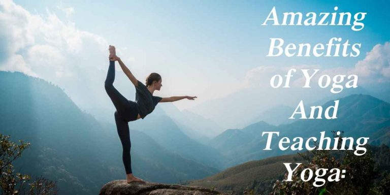 Amazing Benefits of Yoga And Teaching Yoga: